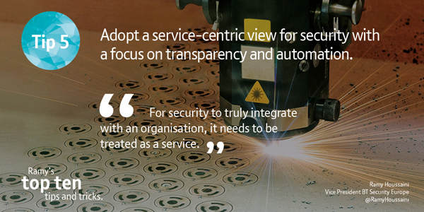 Adopt a service-centric view for security with a focus on transparency and automation.
