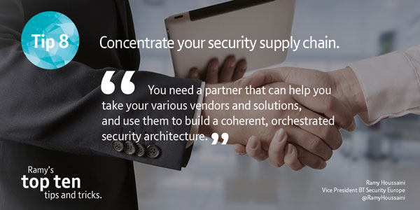 Tip eight — concentrate your security supply chain