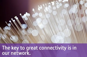 The key to great connectivity is in our network